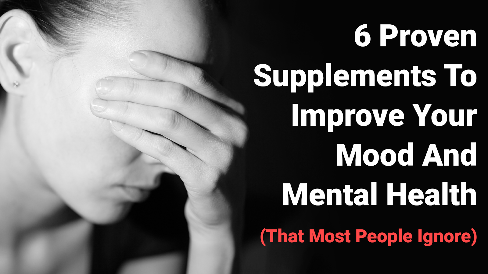 6 Proven Supplements To Improve Your Mood And Mental Health (That Most People Ignore)