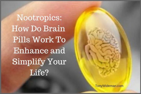 Nootropics: How Do Brain Pills Work To Enhance and Simplify Your Life?