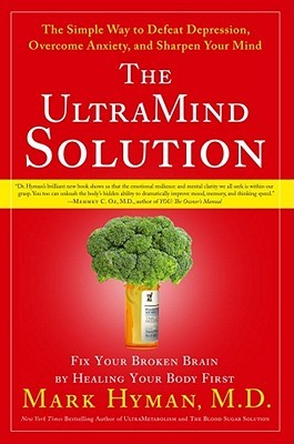 The Ultra Mind Solution: Automatically Boost Your Brain Power, Improve Your Mood and Optimize Your Memory by Mark Hyman