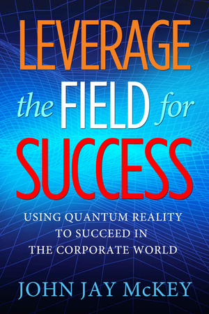 Review: Leverage the Field for Success by John Jay McKey
