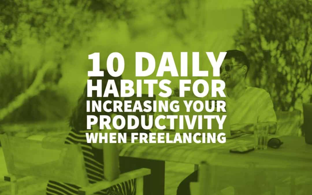 10 Daily Habits for Increasing Your Productivity When Freelancing