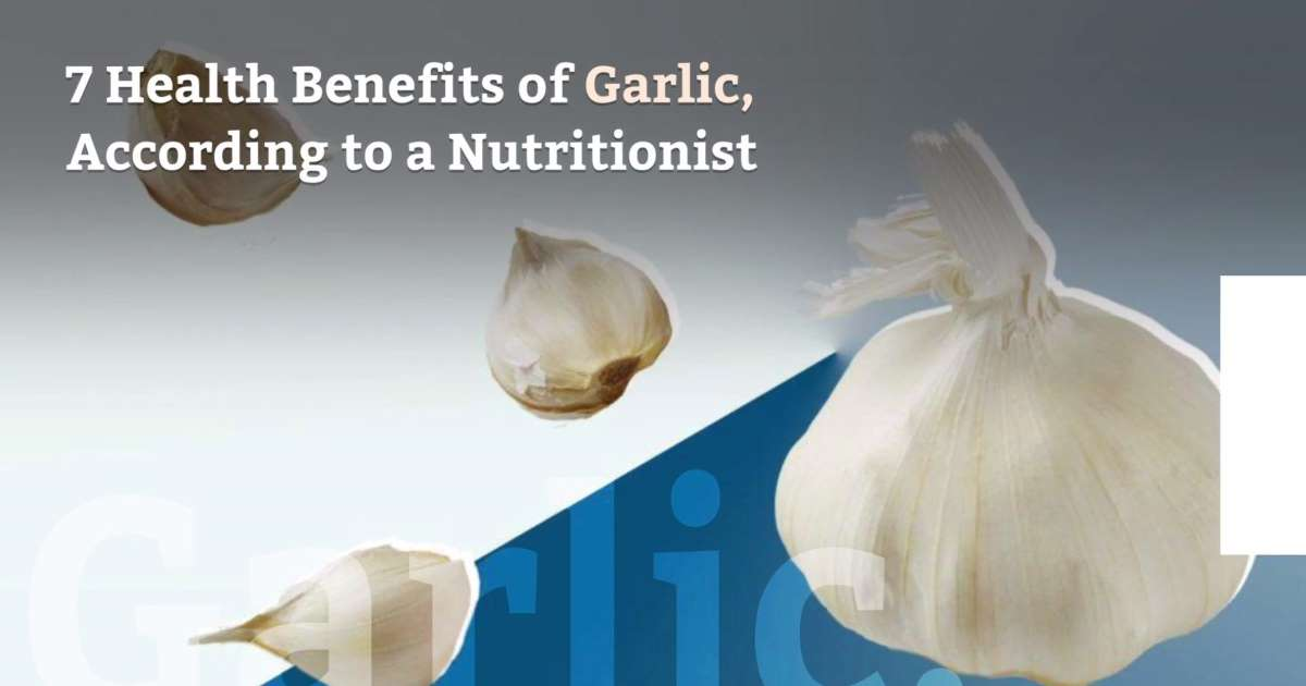 7 Health Benefits of Garlic, According to a Nutritionist