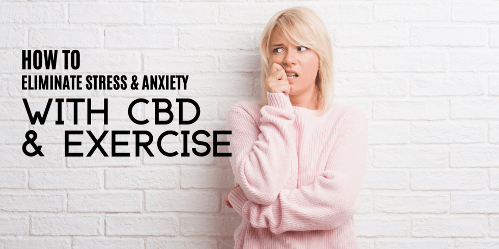 How to Eliminate Stress and Anxiety with Exercise and CBD